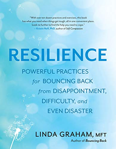 (Resilience: Powerful Practices for Bouncing Back from Disappointment, Difficulty, and Even Disaster)