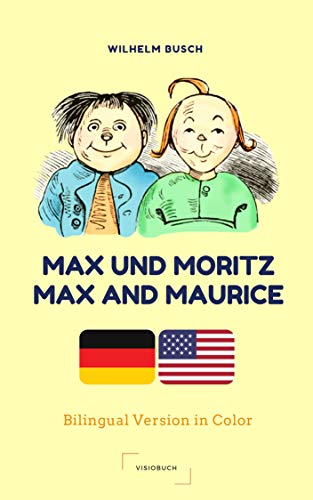 Max und Moritz / Max and Maurice - the BILINGUAL Version - by Wilhelm Busch: Bilingual (German + English) with Color Illustrations (German Edition)