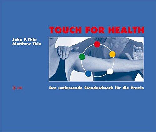 Touch For Health: Das umfassende Standardwerk für die Praxis
