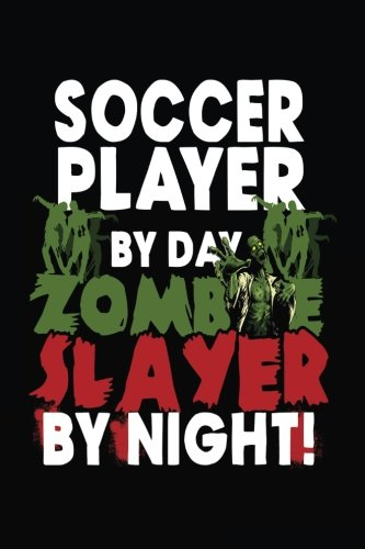 Soccer Player By Day Zombie Slayer By Night!: Halloween Journal Notebook (6 x 9 Lined Journal For Kids, Adults & (Zombie Soccer Player Halloween)