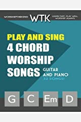 Play and Sing 4-Chord Worship Songs (G-C-Em-D): For Guitar and Piano (Play and Sing by WorshiptheKing) (Volume 1) Paperback