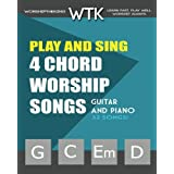Play and Sing 4-Chord Worship Songs (G-C-Em-D): For Guitar and Piano (Play and Sing by WorshiptheKing) (Volume 1)