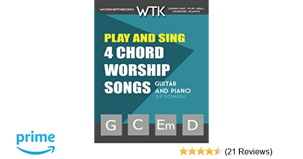 Play and Sing 4-Chord Worship Songs (G-C-Em-D): For Guitar and Piano ...