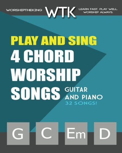 (Play and Sing 4-Chord Worship Songs (G-C-Em-D): For Guitar and Piano (Play and Sing by WorshiptheKing) (Volume 1))