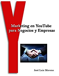 Marketing en YouTube para Negocios y Empresas (Spanish Edition)