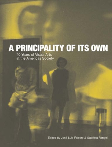 A Principality of its Own: 40 Years of Visual Arts at the Americas Society (David Rockefeller Center for Latin American Studies, Art - Center Shops At Beverly