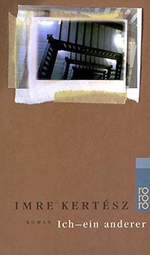 Ich - ein anderer. Roman Taschenbuch – 1. Oktober 1999 Imre Kertész Ilma Rakusa Rowohlt Taschenbuch 3499225735