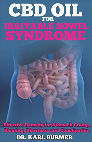 (CBD OIL FOR IRRITABLE BOWEL SYNDROME: Effective Remedy for Stomach Cramp, Bloating, Diarrhoea and)