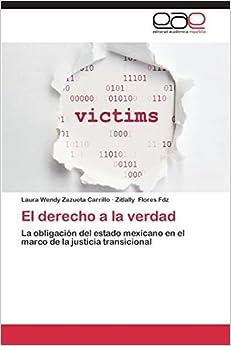 Book El derecho a la verdad: La obligaci?3n del estado mexicano en el marco de la justicia transicional by Laura Wendy Zazueta Carrillo (2014-06-11)