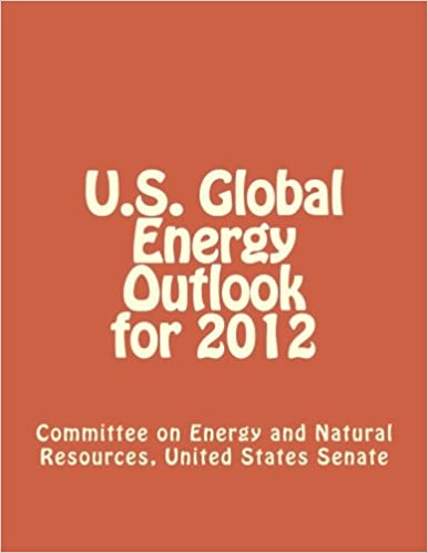 Committee on Energy and Natural Resources United States Senate - U.s. Global Energy Outlook For 2012