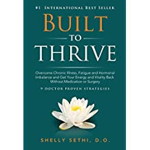 Built to Thrive: Overcome Chronic Illness, Fatigue and Hormonal Imbalance and Get Your Energy and Vitality Back Without Medication or Surgery
