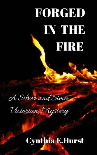 Forged in the Fire: A Silver and Simm Victorian Mystery (Silver and Simm Victorian Mysteries Book 2)