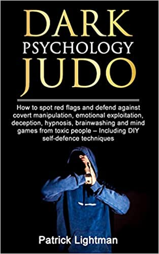 emotional exploitation Incl brainwashing and mind games from toxic people hypnosis Dark Psychology Judo: How to spot red flags and defend against covert manipulation deception DIY-exercises