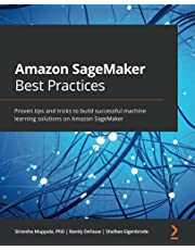 Amazon SageMaker Best Practices: Proven tips and tricks to build successful machine learning solutions on Amazon SageMaker