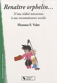 Renaître orphelin... : D'une réalité méonnue à une reconnaissance sociale par Florence Valet