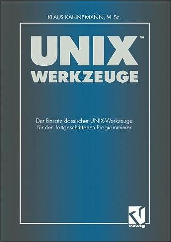 UNIX-Werkzeuge: Der Einsatz klassischer UNIX-Werkzeuge für den fortgeschrittenen Programmierer (German Edition)