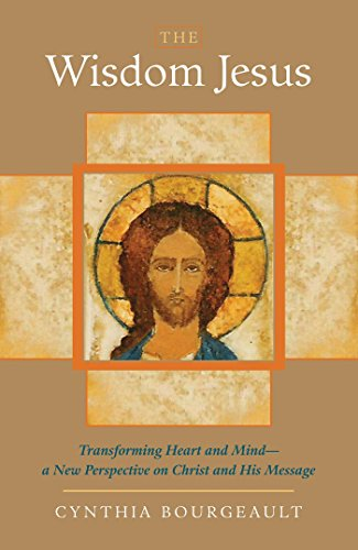 The Wisdom Jesus: Transforming Heart and Mind--A New Perspective on Christ and His Message