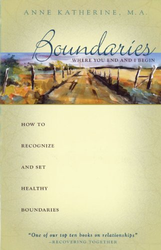 Boundaries: Where You End and I Begin— - How to Recognize and Set Healthy Boundaries