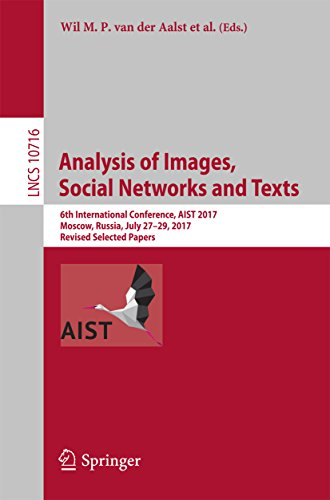 Analysis of Images, Social Networks and Texts: 6th International Conference, AIST 2017, Moscow, Russia, July 27–29, 2017, Revised Selected Papers (Information ... Applications, incl. Internet/Web, and HCI)
