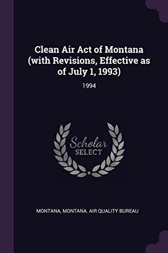 Clean Air Act of Montana (with Revisions, Effective as of July 1, 1993): 1994