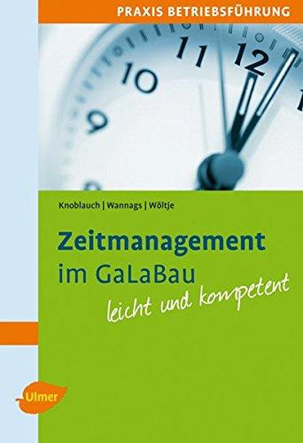 Zeitmanagement im GaLaBau: Mit vielen praktischen Tipps und Beispielen. Leicht und kompetent.