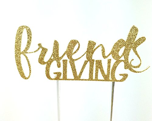 Handmade Thanksgiving Friendsgiving Cake Pie Topper Decoration- Friends Giving - Made in USA with Double Sided Gold Glitter Stock