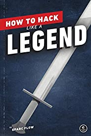 How to Hack Like a Legend (English Edition)