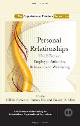 Personal Relationships: The Effect  on Employee Attitudes, Behavior, and Well-being (SIOP Organizational Frontiers Serie