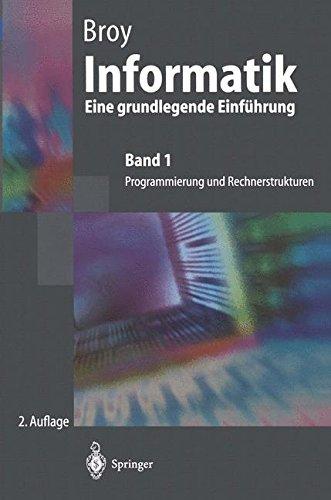 Informatik. Eine grundlegende Einführung: Band 1: Programmierung und Rechnerstrukturen (German Edition)