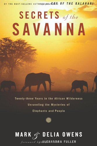 Book cover from Secrets of the Savanna: Twenty-Three Years in the African Wilderness Unraveling the Mysteries of Elephants and People by Mark James Owens