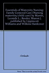 Essentials of Maternity Nursing: Family Centered Care (Nursing maternity/child care) by Martin, Leonide L.; Reeder, Sharon J. published by Lippincott Williams and Wilkins Hardcover