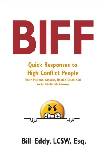 Biff: Quick Responses to High Conflict People, Their Personal Attacks, Hostile Email and Social Media Meltdowns by [Eddy LCSW Esq., Bill]