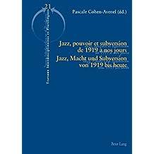 Jazz, pouvoir et subversion de 1919 à nos jours / Jazz, Macht und Subversion von 1919 bis heute (Travaux interdisciplinaires et plurilingues t. 21) (French Edition)