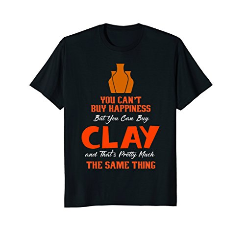 You Can't Buy Happiness But You Can Buy Clay Pottery Shirt