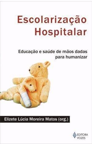 Escolarização hospitalar: educação e saúde de mãos dadas para humanizar