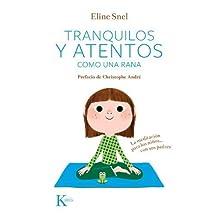Tranquilos y atentos como una rana: La meditación para los niños . . . con sus padres (Psicologia) (Spanish Edition) by Eline Snel (2014-05-01)