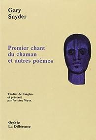 Premier chant du chaman et autres poèmes par Gary Snyder