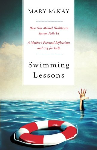 Swimming Lessons: How Our Mental Healthcare System Fails Us; A Mother's Personal Reflections and Cry for Help