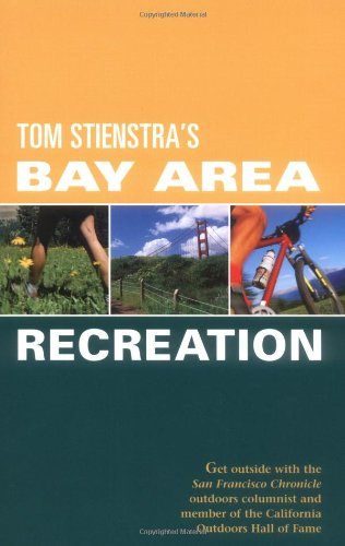 Foghorn Outdoors Tom Stienstra's Bay Area Recreation: Get Outside with the San Francisco Chronicle Outdoors Columnist and Member of the California Outdoors Hall of Fame (Best Outdoor Apparel Brands)