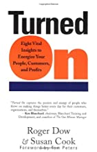 Turned On: Eight Vital Insights to Energize Your People, Customers, and Profits