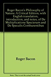 Roger Bacon's Philosophy of Nature: A Critical Edition, with English Translation, Introduction, and Notes, of De multiplictione specierum and De speculis compurentibus.