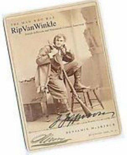 The Man Who Was Rip Van Winkle: Joseph Jefferson and Nineteenth-Century American Theatre