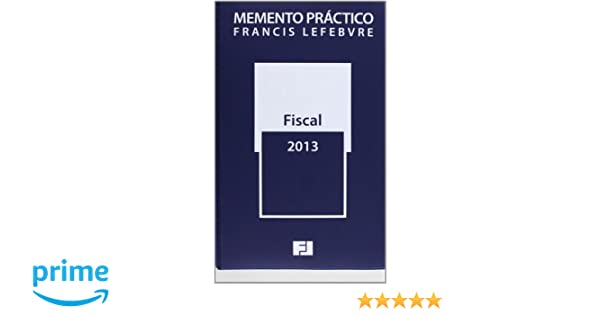 Memento Práctico Fiscal 2013 (Mementos Practicos): Amazon.es: FRANCIS LEFEBVRE: Libros