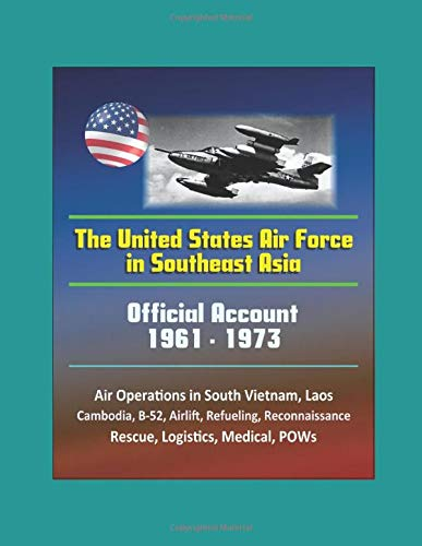 - The United States Air Force in Southeast Asia 1961-1973 - Official Account, Air Operations in South Vietnam, Laos, Cambodia, B-52, Airlift, Refueling, Reconnaissance, Rescue, Logistics, Medical, POWs