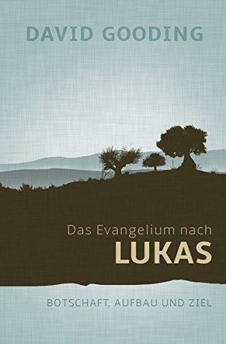 Das Evangelium nach Lukas: Botschaft, Aufbau und Ziel