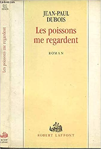 Les Poissons Me Regardent Jean Paul Dubois 9782221066355
