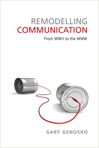 Remodelling Communication: From WWII to the WWW (Toronto Studies in Semiotics and Communication)