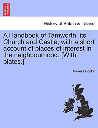 (A Handbook of Tamworth, its Church and Castle; with a short account of places of interest in the neighbourhood. [With plates.])