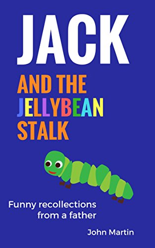 Jack and the jellybean stalk: He peed in my face and other funny dad stories