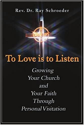 To Love is to Listen: Growing Your Church and Your Faith Through Personal Visitation